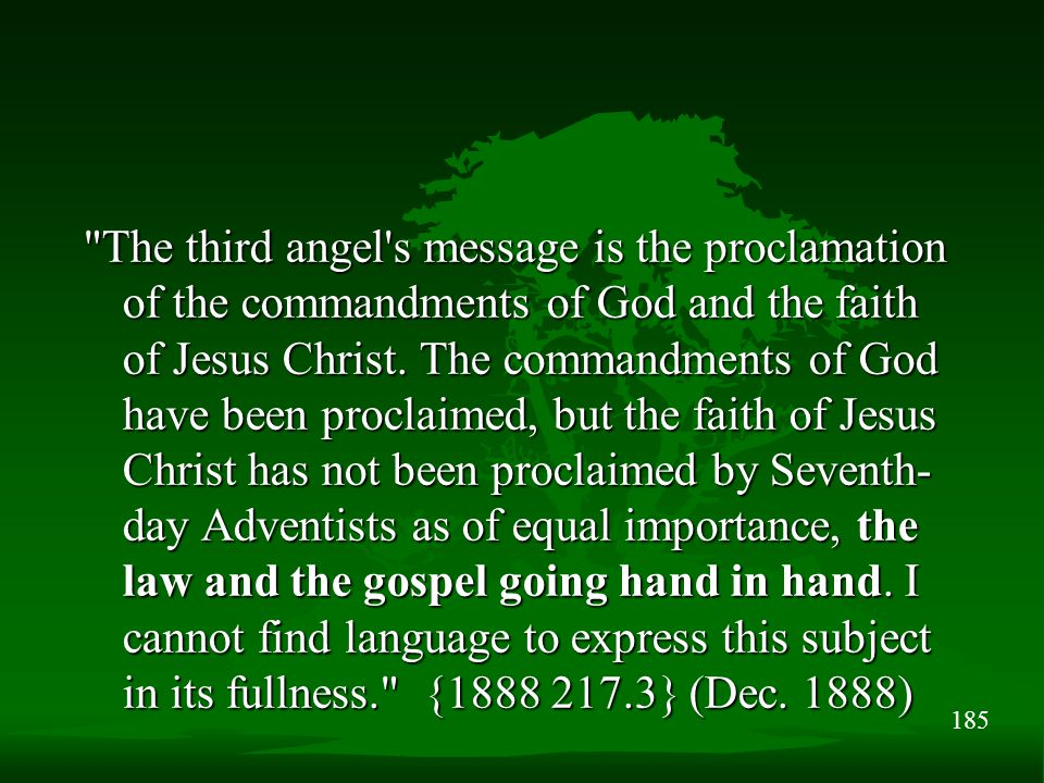 185 The third angel s message is the proclamation of the commandments of God and the faith of Jesus Christ.