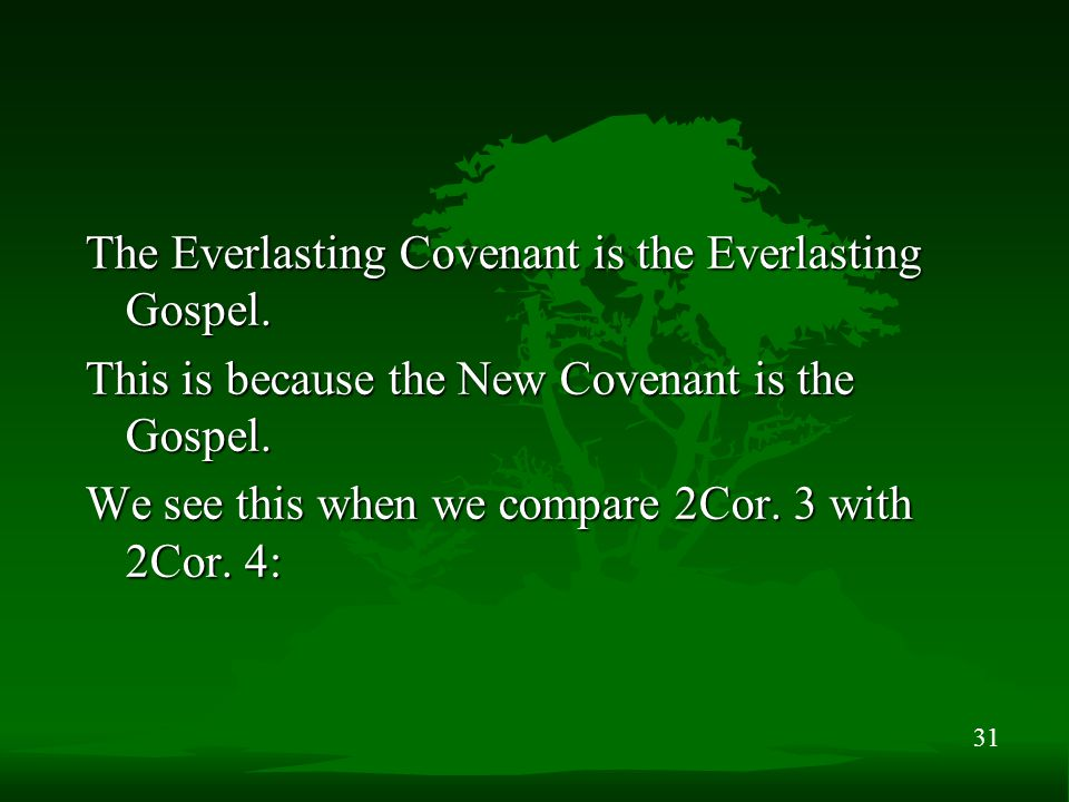31 The Everlasting Covenant is the Everlasting Gospel. This is because the New Covenant is the Gospel. We see this when we compare 2Cor. 3 with 2Cor.