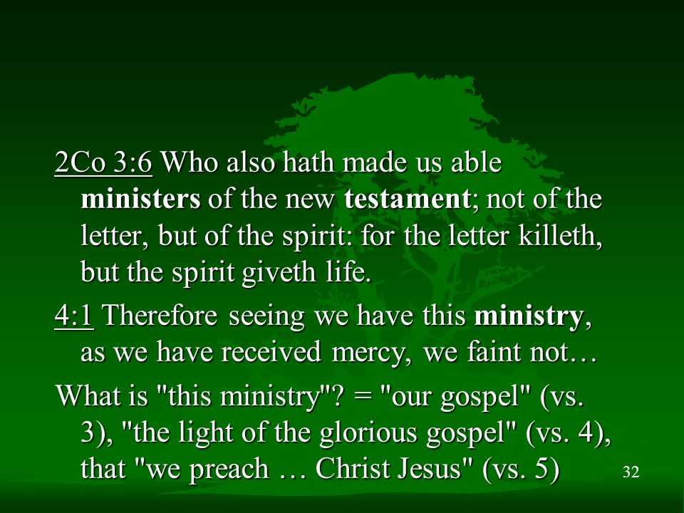 32 2Co 3:6 Who also hath made us able ministers of the new testament; not of the letter, but of the spirit: for the letter killeth, but the spirit giv