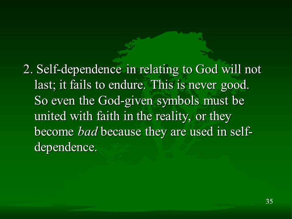 35 2. Self-dependence in relating to God will not last; it fails to endure.