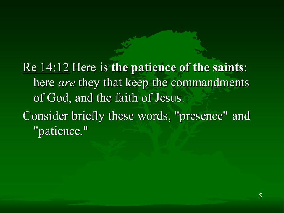 5 Re 14:12 Here is the patience of the saints: here are they that keep the commandments of God, and the faith of Jesus.