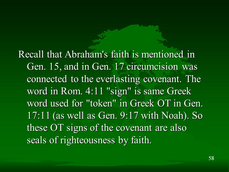 58 Recall that Abraham's faith is mentioned in Gen. 15, and in Gen. 17 circumcision was connected to the everlasting covenant. The word in Rom. 4:11