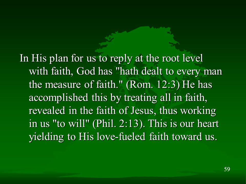 59 In His plan for us to reply at the root level with faith, God has