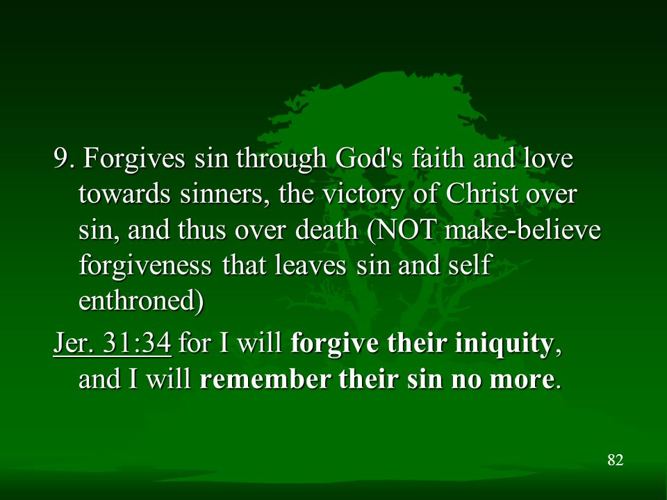 82 9. Forgives sin through God's faith and love towards sinners, the victory of Christ over sin, and thus over death (NOT make-believe forgiveness tha