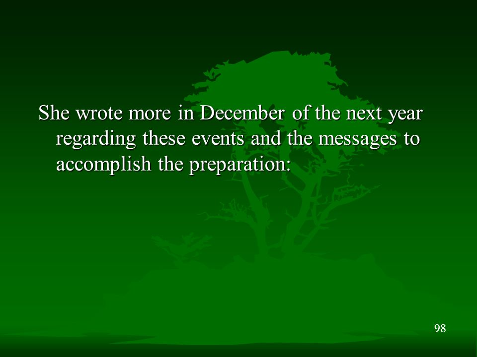 98 She wrote more in December of the next year regarding these events and the messages to accomplish the preparation: