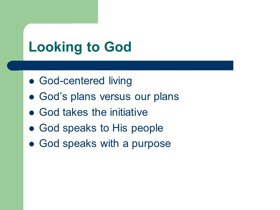 Looking to God God-centered living God's plans versus our plans God takes the initiative God speaks to His people God speaks with a purpose