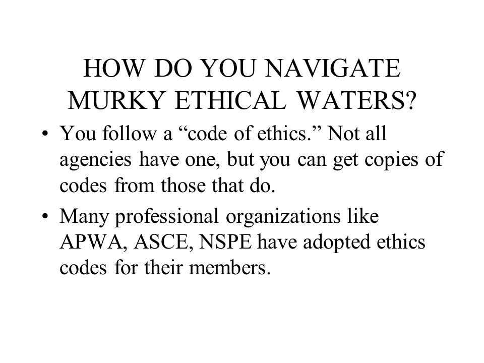 HOW DO YOU NAVIGATE MURKY ETHICAL WATERS.