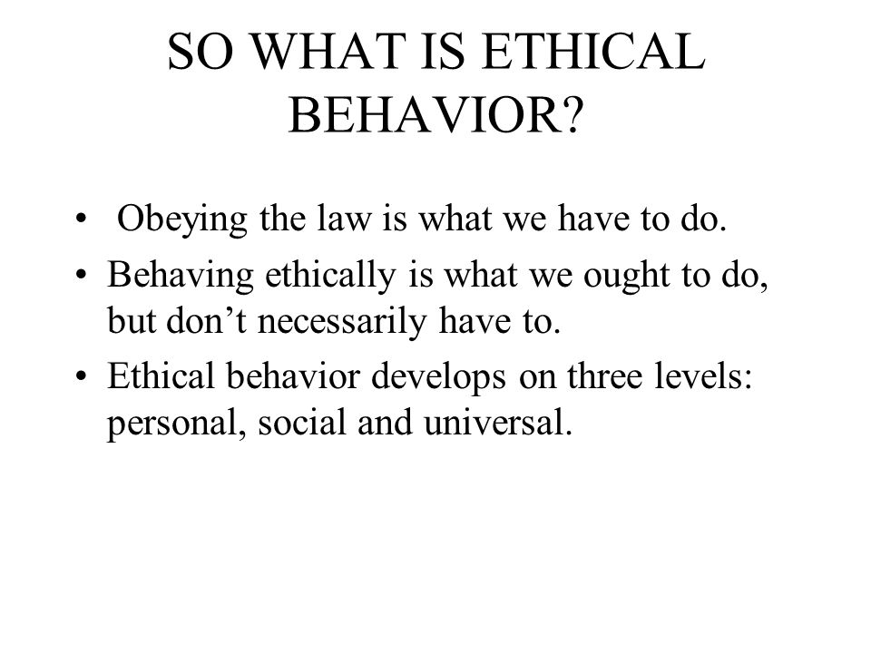 WHY SHOULD YOU BEHAVE ETHICALLY IN PERFORMING YOUR JOB.