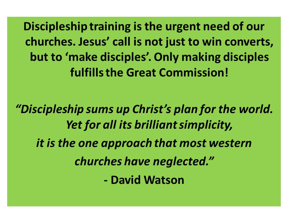 Discipleship training is the urgent need of our churches.