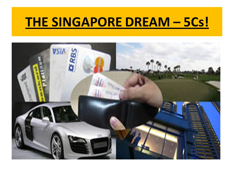 THE SINGAPORE DREAM – 5Cs!