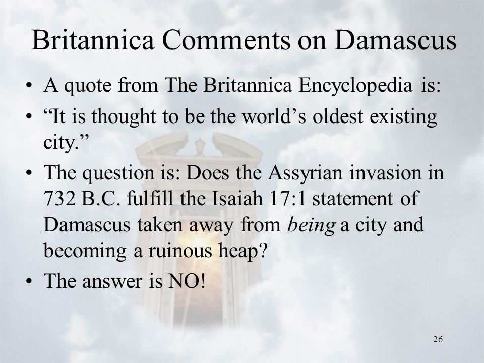 "26 Britannica Comments on Damascus A quote from The Britannica Encyclopedia is: ""It is thought to be the world's oldest existing city."" The question i"