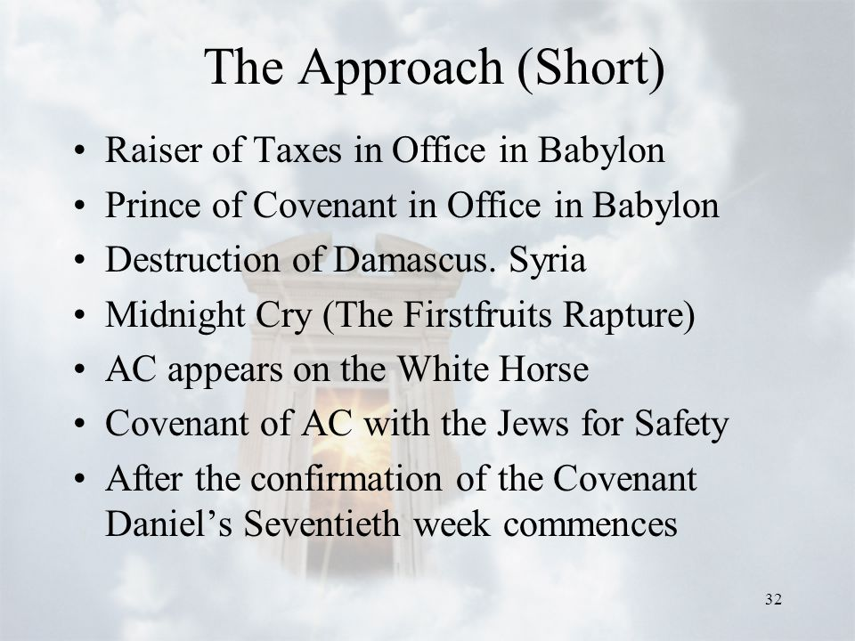 32 The Approach (Short) Raiser of Taxes in Office in Babylon Prince of Covenant in Office in Babylon Destruction of Damascus.