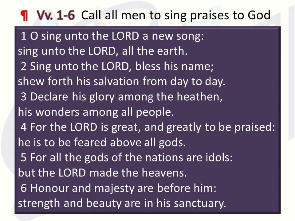 17 1 O sing unto the LORD a new song: sing unto the LORD, all the earth.