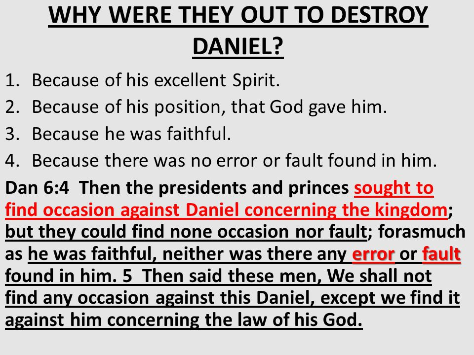 WHY WERE THEY OUT TO DESTROY DANIEL. 1.Because of his excellent Spirit.