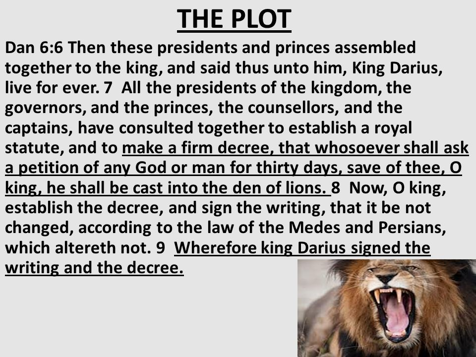 THE PLOT Dan 6:6 Then these presidents and princes assembled together to the king, and said thus unto him, King Darius, live for ever.