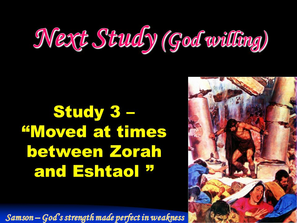 Study 3 – Moved at times between Zorah and Eshtaol