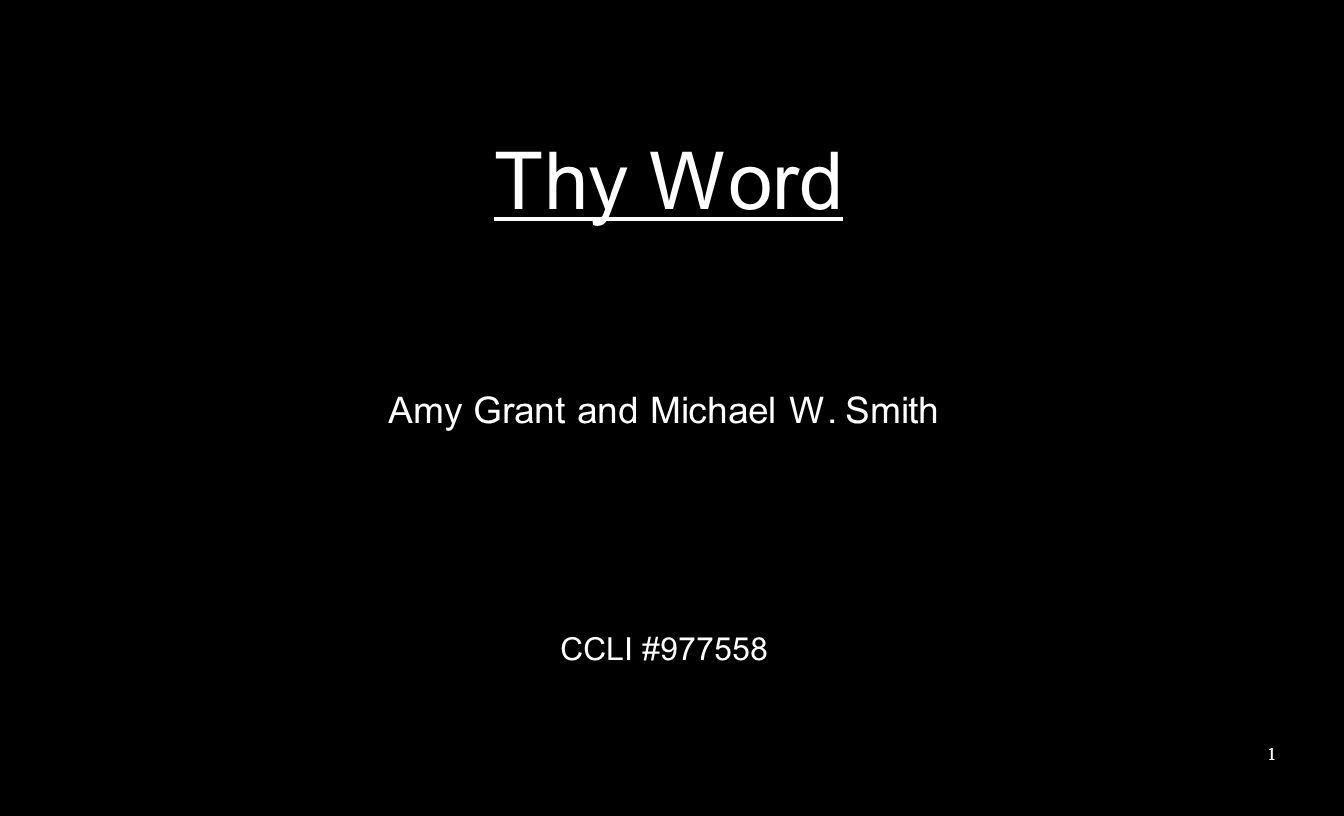 Thy Word Amy Grant and Michael W. Smith CCLI #977558 1