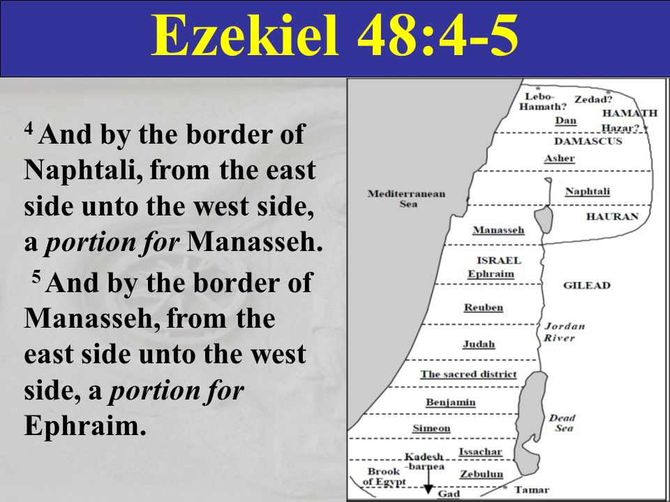 Ezekiel 48:6-7 6 And by the border of Ephraim, from the east side even unto the west side, a portion for Reuben.