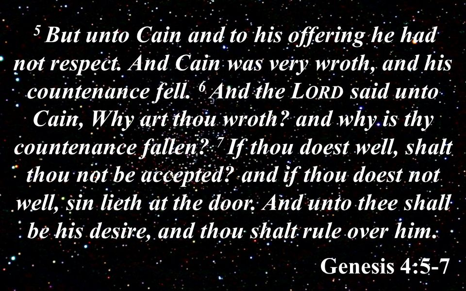 5 But unto Cain and to his offering he had not respect.