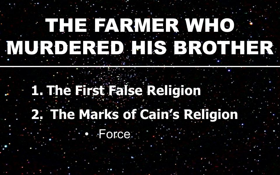 THE FARMER WHO MURDERED HIS BROTHER 1.The First False Religion 2.