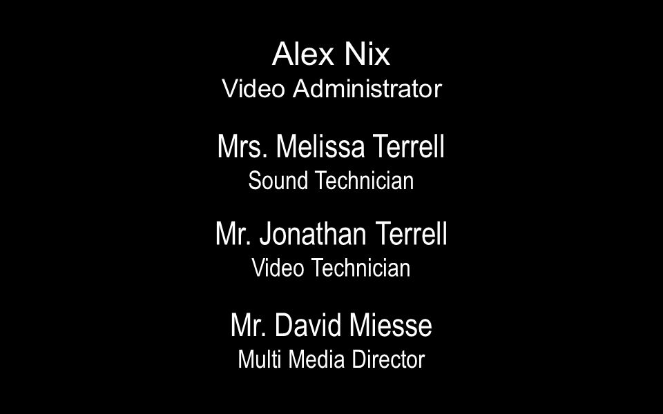 Mrs. Melissa Terrell Sound Technician Mr. Jonathan Terrell Video Technician Mr.