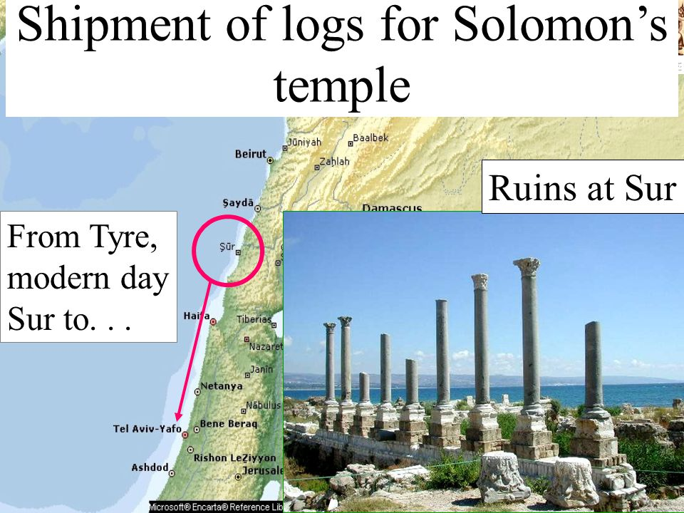 Shipment of logs for Solomon's temple From Tyre, modern day Sur to... Ruins at Sur