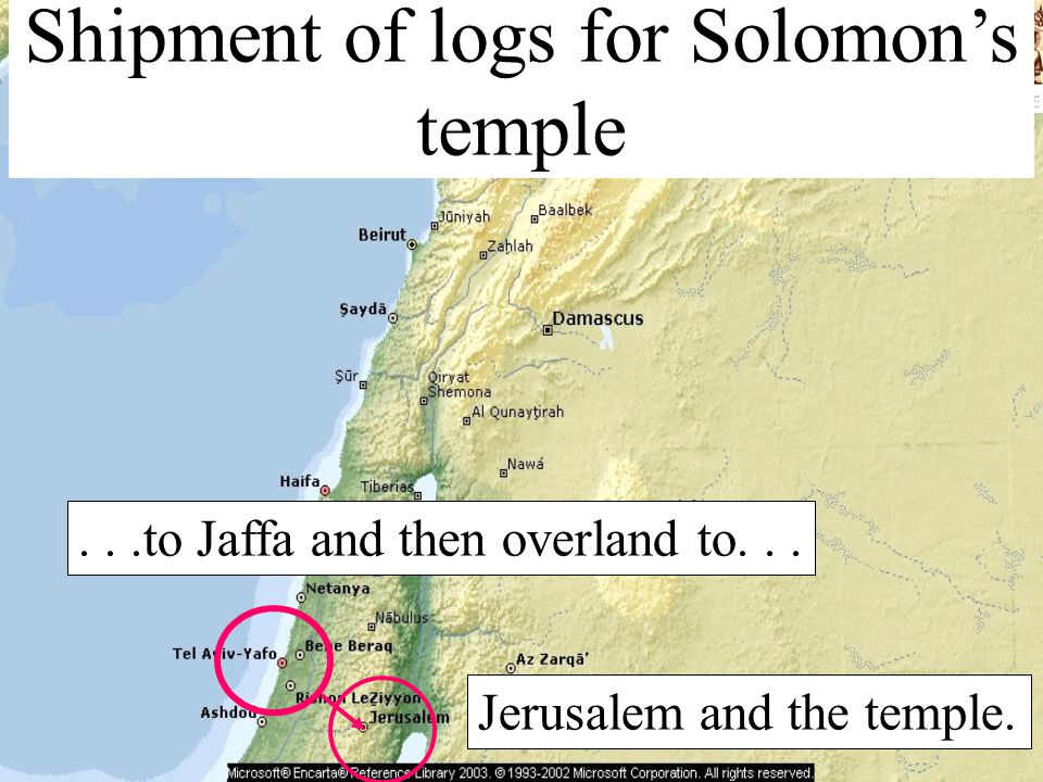 Shipment of logs for Solomon's temple...to Jaffa and then overland to... Jerusalem and the temple.