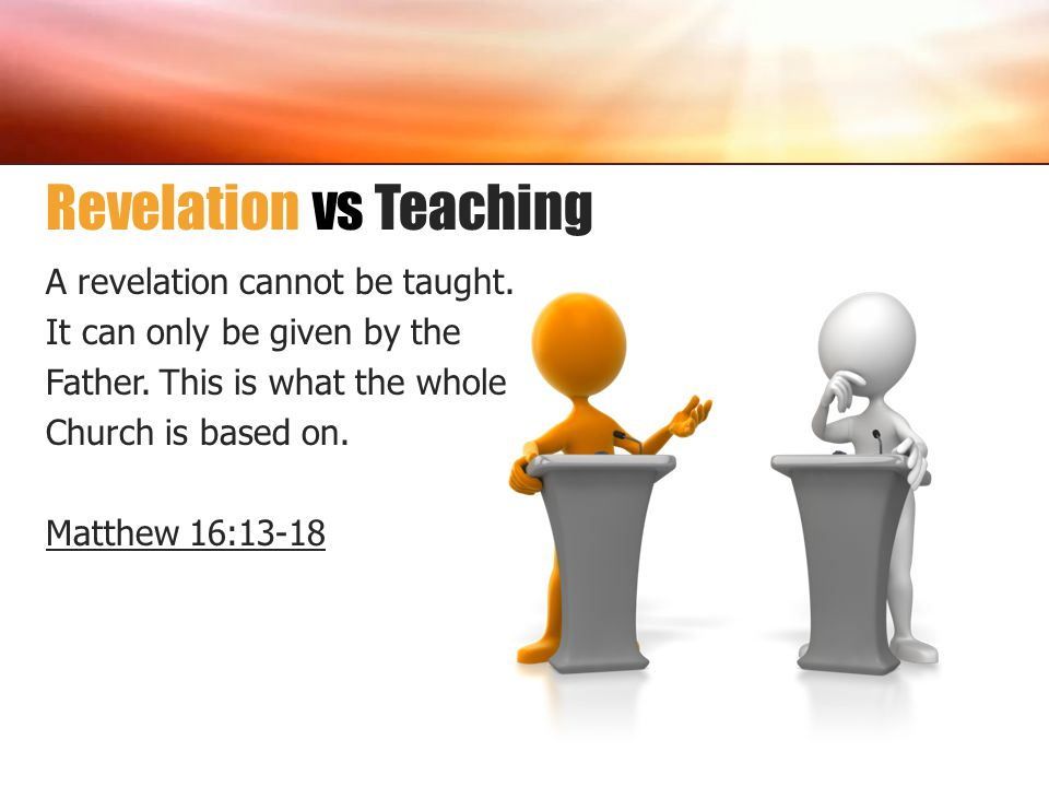 A revelation cannot be taught. It can only be given by the Father. This is what the whole Church is based on. Matthew 16:13-18 Revelation vs Teaching