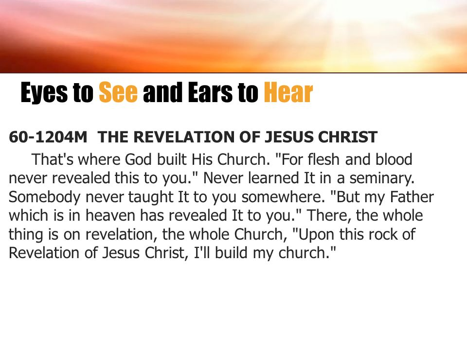 Eyes to See and Ears to Hear 60-1204M THE REVELATION OF JESUS CHRIST That's where God built His Church.