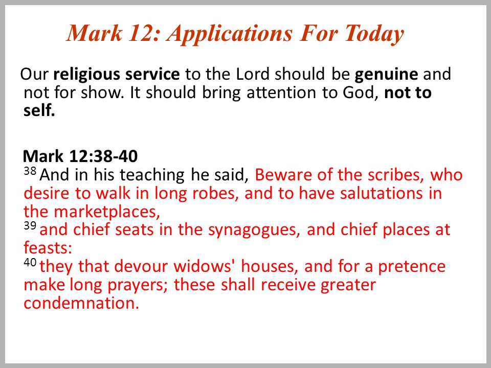 Mark 12: Applications For Today Our religious service to the Lord should be genuine and not for show.