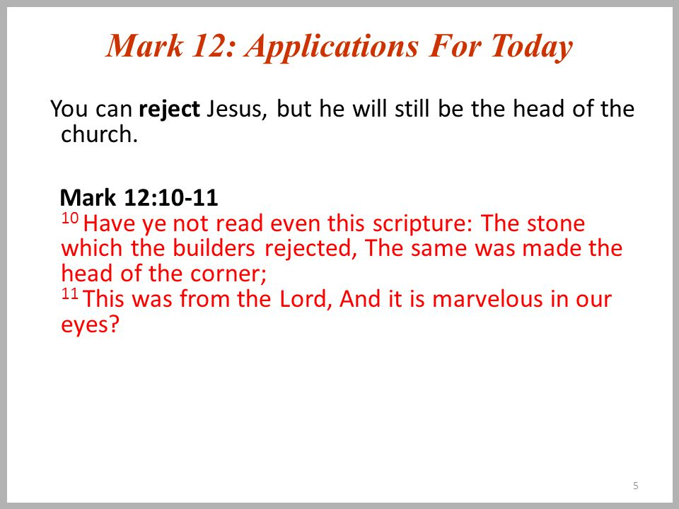 Mark 12: Applications For Today You can reject Jesus, but he will still be the head of the church.