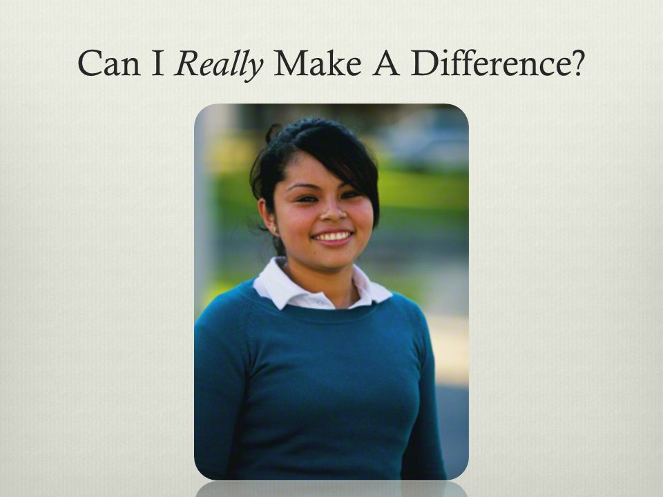 Can I Really Make A Difference?