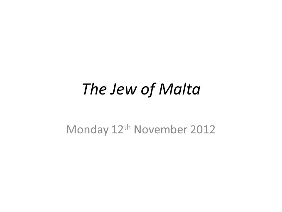 The Jew of Malta Monday 12 th November 2012