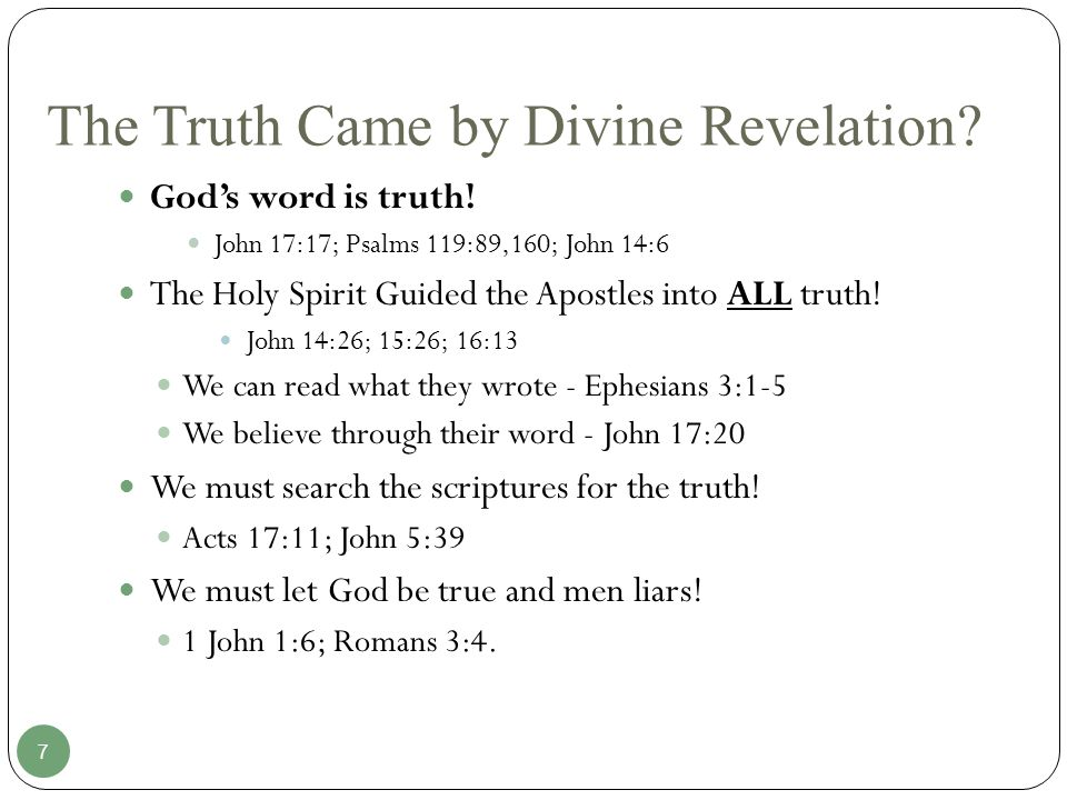 The Truth Came by Divine Revelation. God's word is truth.