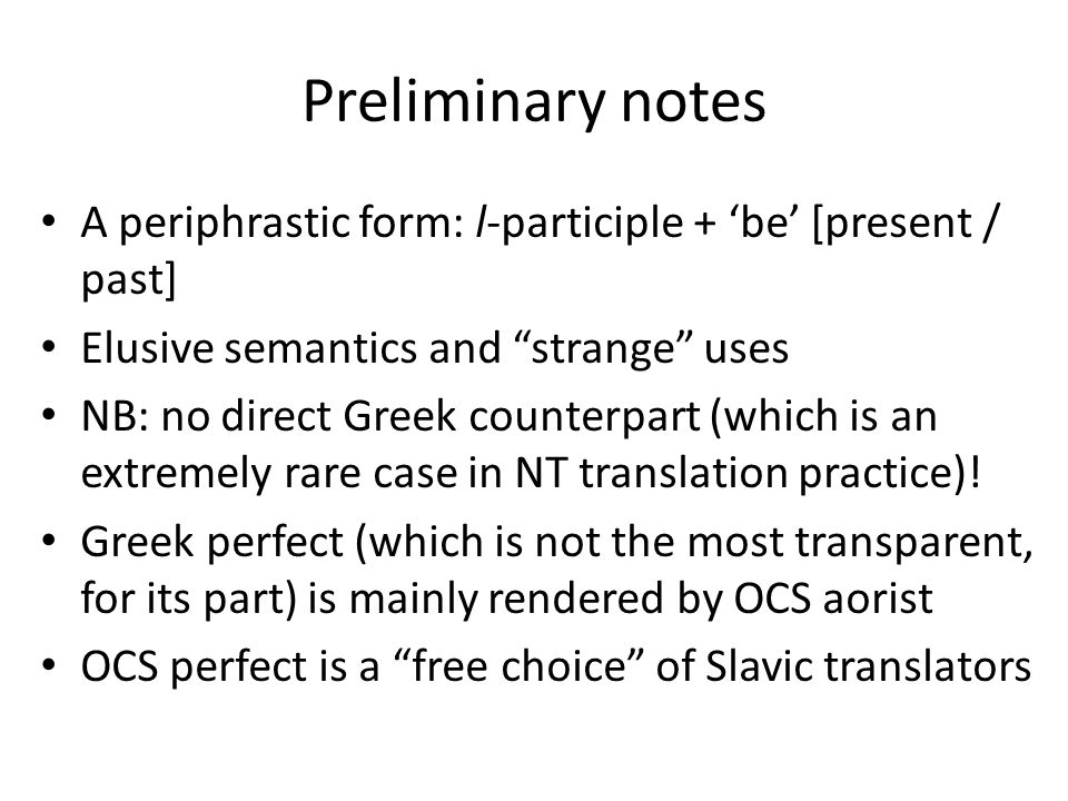 Preliminary notes A periphrastic form: l-participle + 'be' [present / past] Elusive semantics and strange uses NB: no direct Greek counterpart (which is an extremely rare case in NT translation practice).