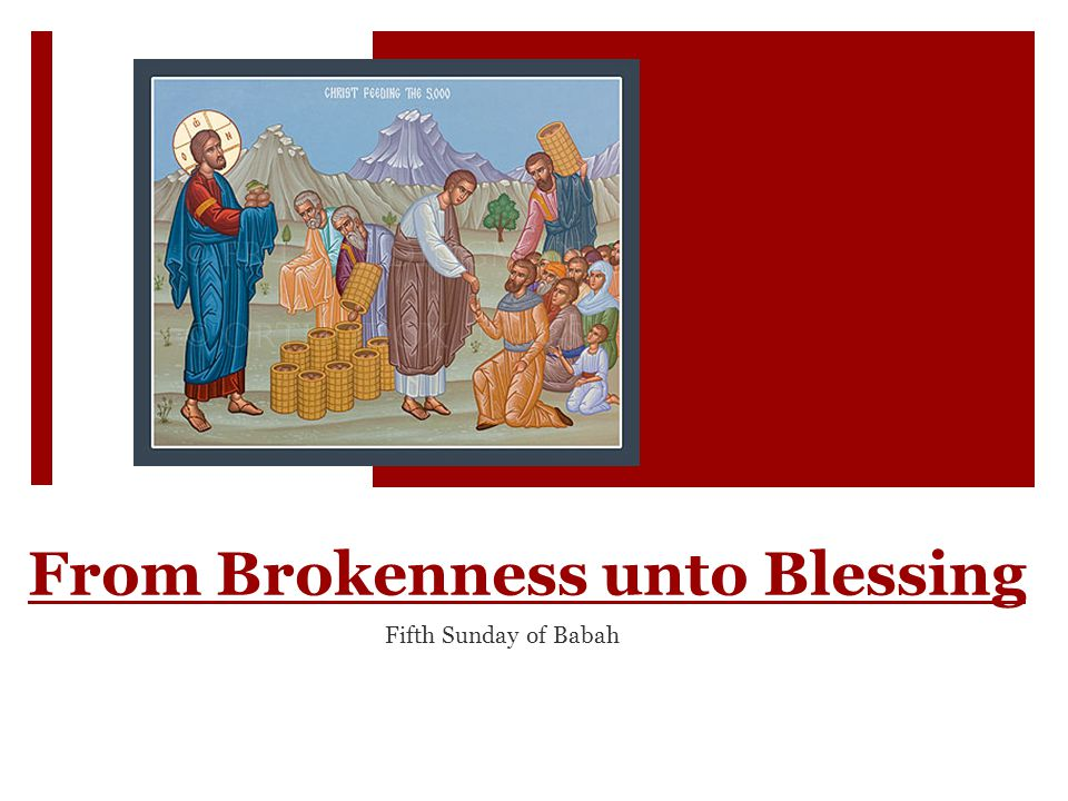 From Brokenness unto Blessing Fifth Sunday of Babah