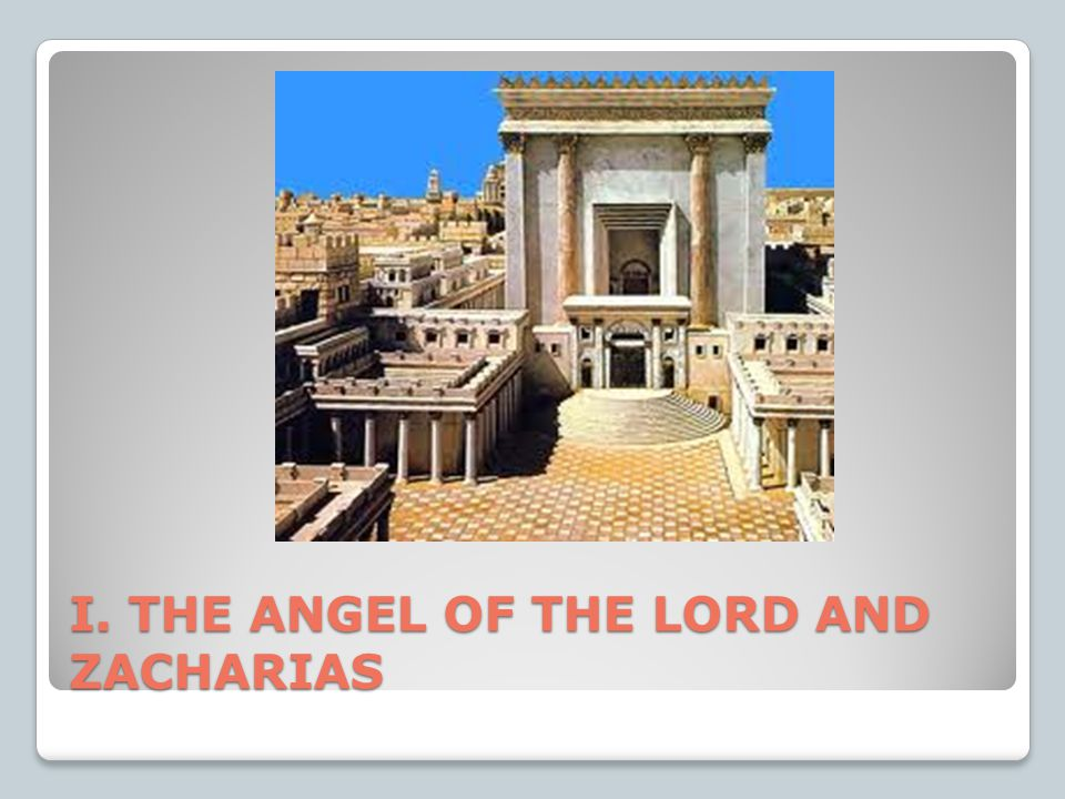 I. THE ANGEL OF THE LORD AND ZACHARIAS