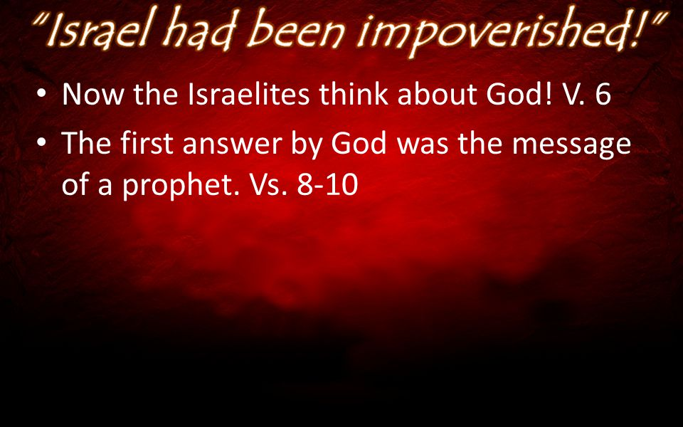 Now the Israelites think about God! V. 6 The first answer by God was the message of a prophet. Vs. 8-10