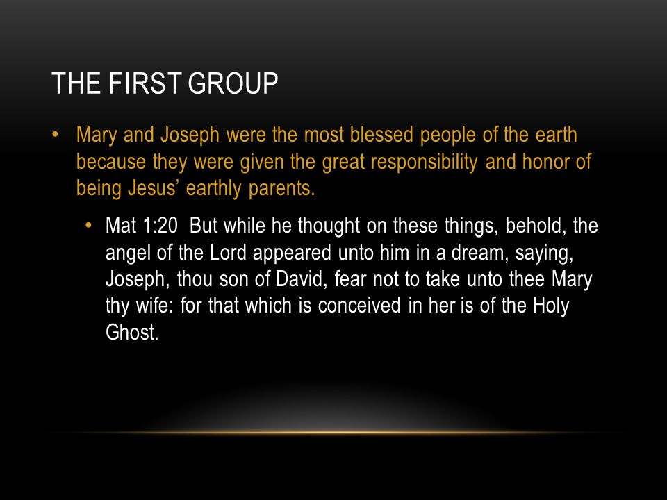 THE FIRST GROUP Mary and Joseph are examples of two people who had complete faith in God's Word.