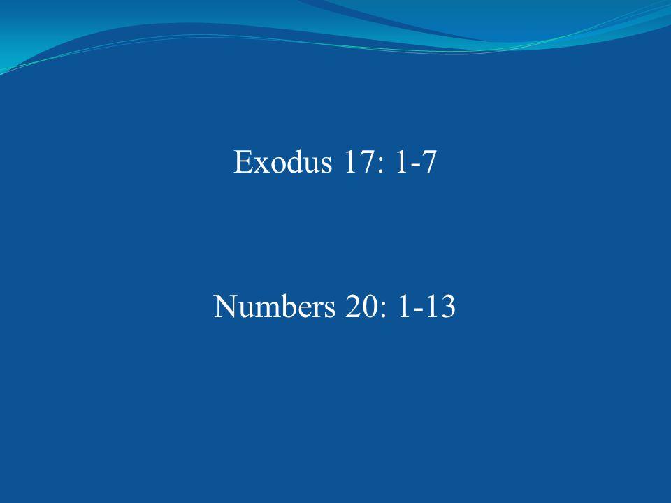 Exodus 17: 1-7 Numbers 20: 1-13