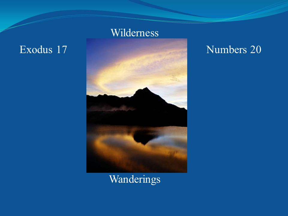 Exodus 17Numbers 20 Wilderness Wanderings