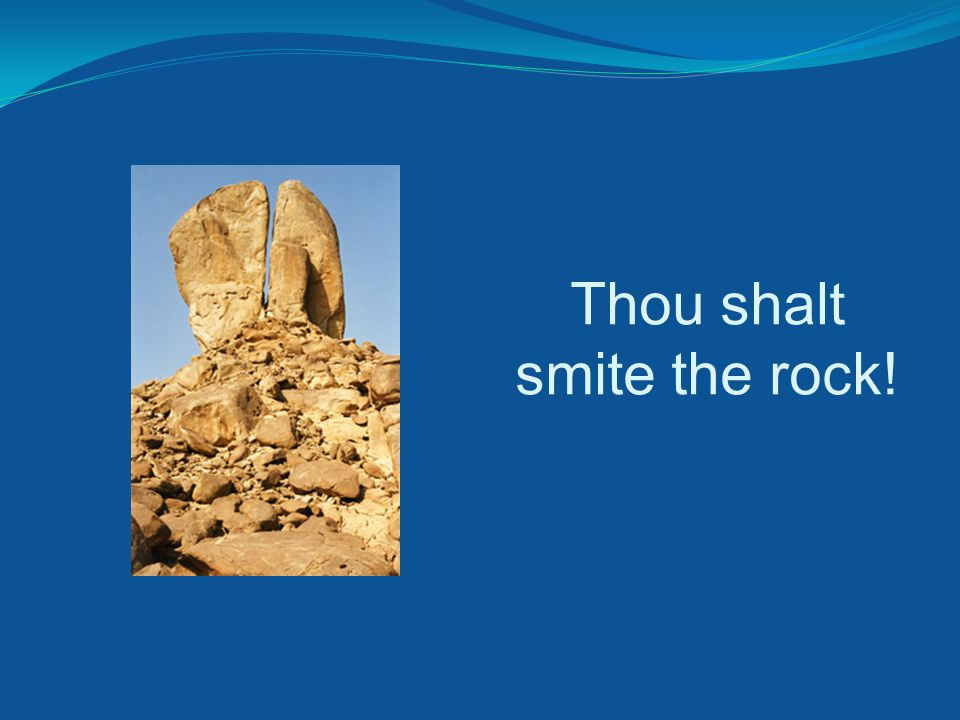 Thou shalt smite the rock!