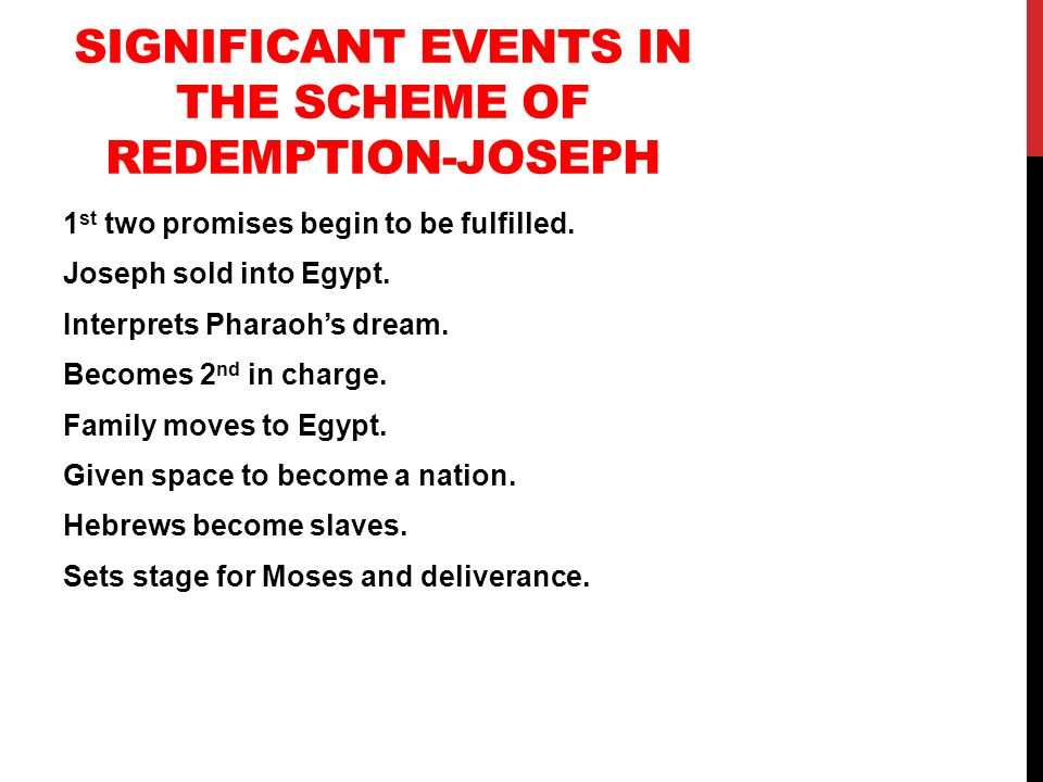 SIGNIFICANT EVENTS IN THE SCHEME OF REDEMPTION-JOSEPH 1 st two promises begin to be fulfilled.