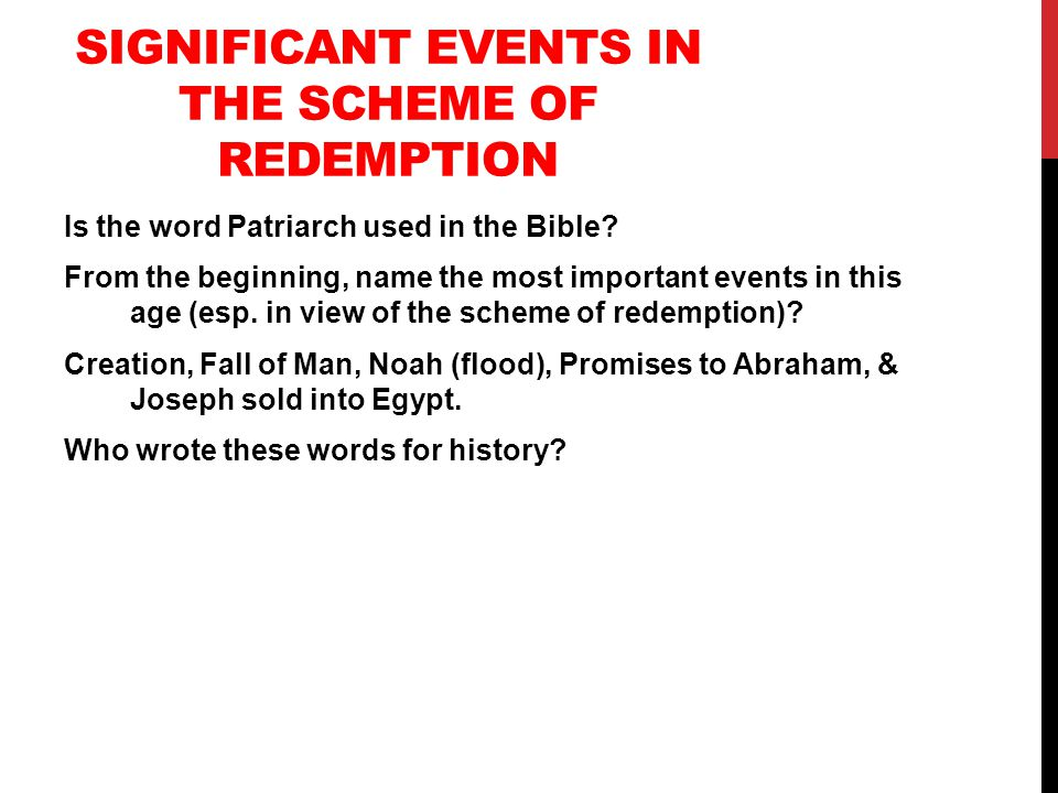 SIGNIFICANT EVENTS IN THE SCHEME OF REDEMPTION Is the word Patriarch used in the Bible.