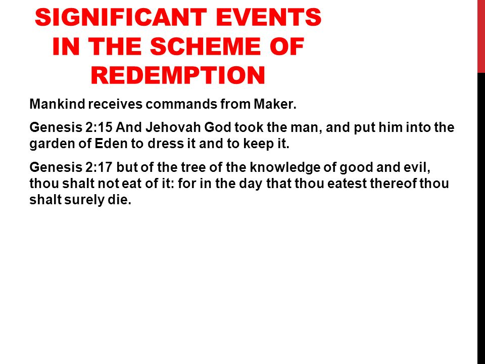 SIGNIFICANT EVENTS IN THE SCHEME OF REDEMPTION Mankind receives commands from Maker.
