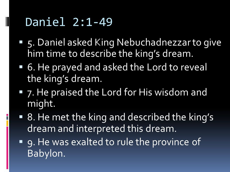 Daniel 2:1-49  5. Daniel asked King Nebuchadnezzar to give him time to describe the king's dream.