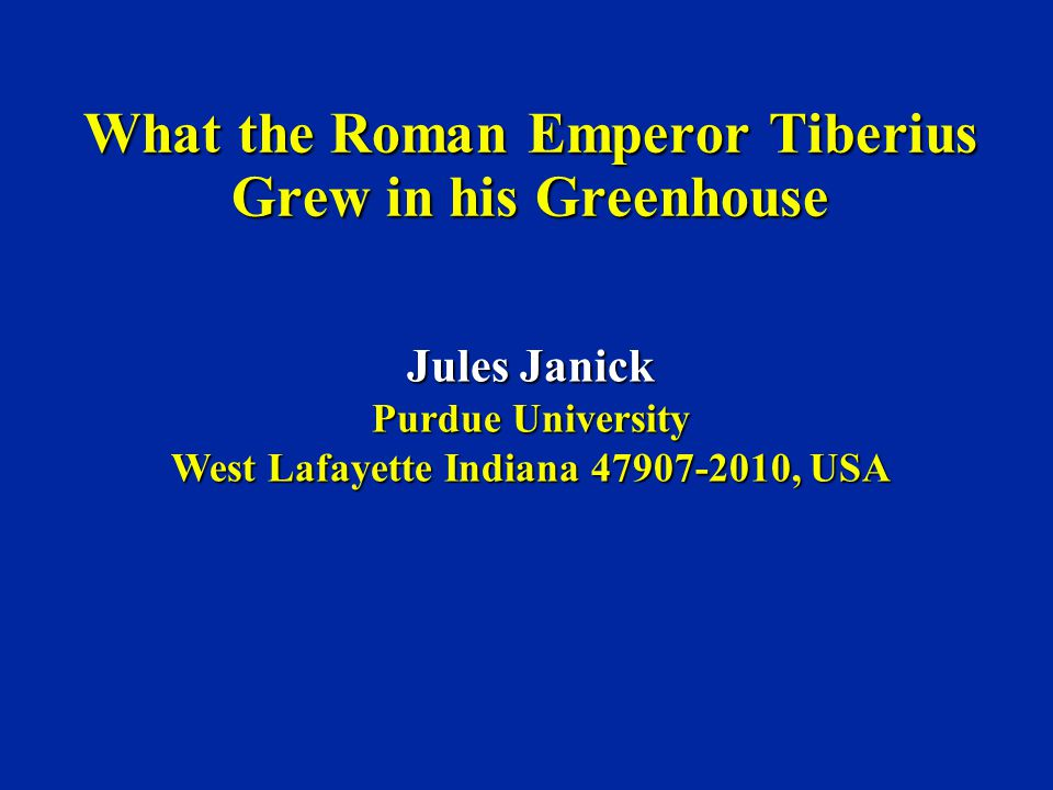 What the Roman Emperor Tiberius Grew in his Greenhouse Jules Janick Purdue University West Lafayette Indiana 47907-2010, USA