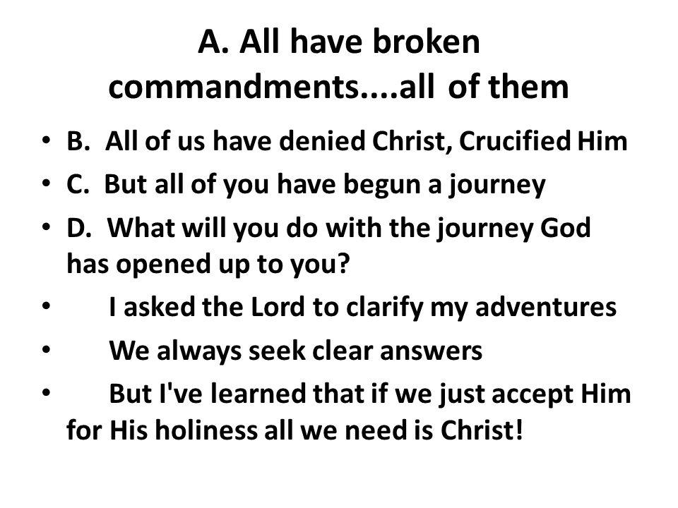 A. All have broken commandments....all of them B.