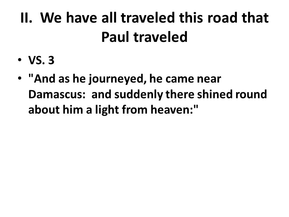 II. We have all traveled this road that Paul traveled VS.