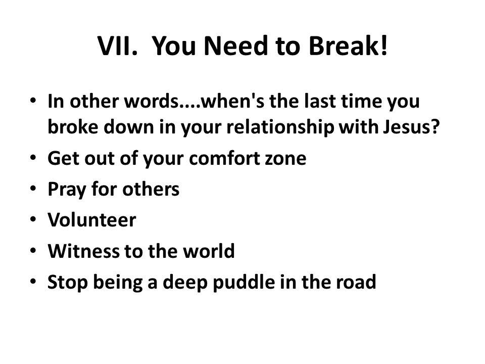 VII. You Need to Break.